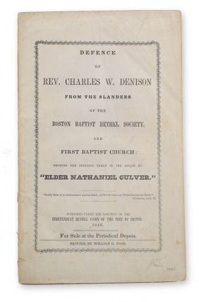 Defence of Rev. Charles W. Denison from the Slanders of the Boston Baptist Bethel Society, and...
