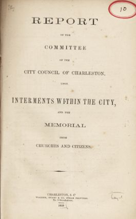 Report of the Committee of the City Council of Charleston, upon Interments within the City,...