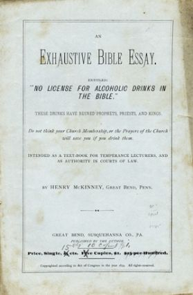 "An Exhaustive Bible Essay. Entitled: ""No License for Alcoholic Drinks in the Bible."" These Drinks..."