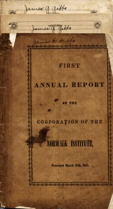 First Annual Report of the Corporation of the Norwalk Institute, Presented March 27th, 1847....