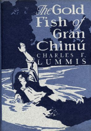 The Gold Fish of Gran Chimu. Charles Lummis, letcher
