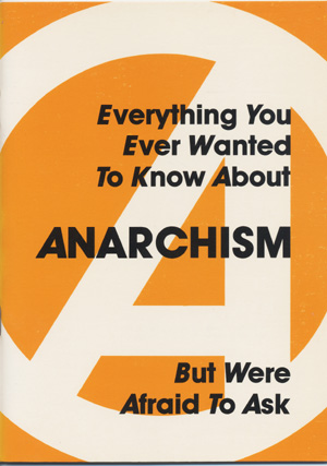 Everything You Wanted to Know About Anarchism But Were Afraid to Ask. Anarchism.