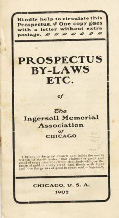 Prospectus, By-Laws, etc. of The Ingersoll Memorial Association of Chicago. Free Thought.