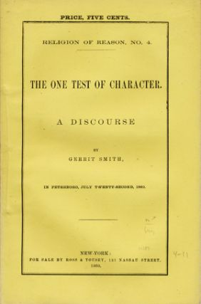 The One Test of Character. A Discourse by . . . in Peterboro, July Twenty-Second, 1860. Gerrit Smith.