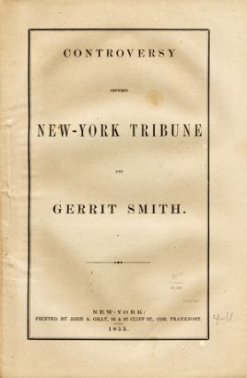 Controversy Between New-York Tribune and Gerrit Smith. Gerrit Smith.
