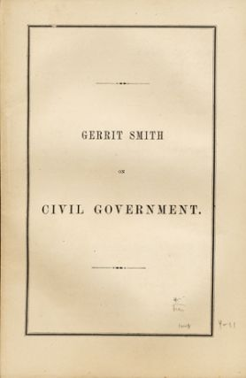 The True Office of Civil Government. A Speech in the City of Troy. Gerrit Smith