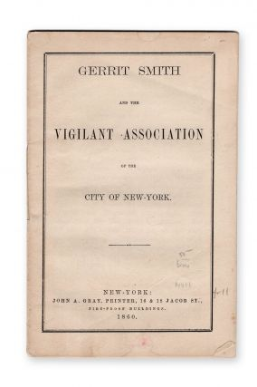 Gerrit Smith and the Vigilant Association of the City of New-York [wrapper title]. Gerrit Smith.