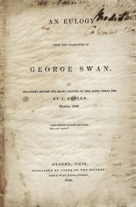 An Eulogy upon the Character of George Swan. Delivered before the Miami Chapter of the Alpha...