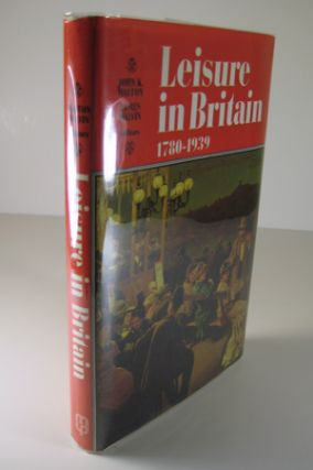 Leisure in Britain: 1780-1939. John K. Walton, James Walvin