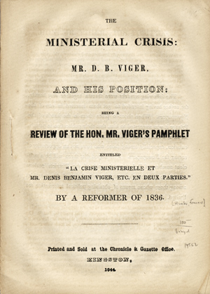 "The Ministerial Crisis: Mr. D. B. Viger, and His Position: Being a Review of the Hon. Mr. Viger's Pamphlet Entitled, ""La Crise Ministrielle et Mr. Denis Benjamin Viger, etc. en deux parties."" By a Reformer of 1836. Canada, Francis Hincks."