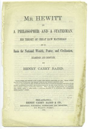 Mr. Hewitt as a Philosopher and Statesman. His Theory of Cheap Raw Materials as a Basis for...