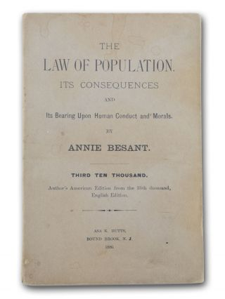 The Law of Population. Its Consequences and its Bearing on Human Conduct and Morals . . . Third Ten Thousand. Author's American Edition from the 35th Thousand, English Edition. Contraception, Annie Besant.