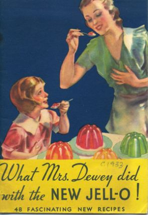 What Mrs. Dewey did with the New Jell-O! 48 Fascinating New Recipes [wrapper title]. Jell-O