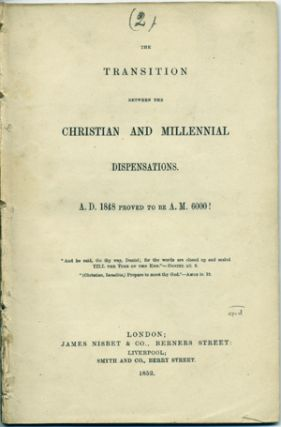 The Transition Between the Christian and Millennial Dispensations. A. D. 1848 proved to be A. M. 6000! Louis Albert Du Puget.