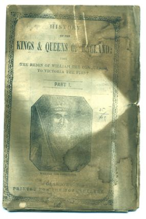 History of the Kings & Queens of England: From the Reign of William the Conquerer to Victoria the First. Part I. Chapbook.