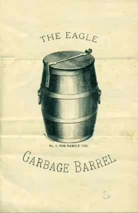 The Eagle Garbage Barrel . . . [caption title]. Eagle Odorless Apparatus Company