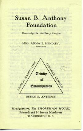 Susan B. Anthony Foundation, Formerly the Anthony League. Mrs. Anna E. Hendley, President . ....