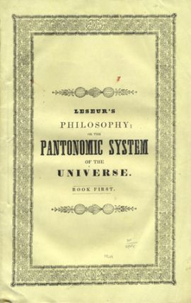 The System of the Universe, being a New System of Christian Philosophy . . . Corrected from the Original Discovery Made by Francis Leseur, in 1831. Published for Subscribers.