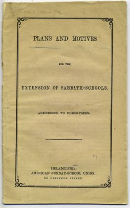 Plans and Motives for the Extension of Sabbath-Schools, Addressed to Clergymen [caption title]....