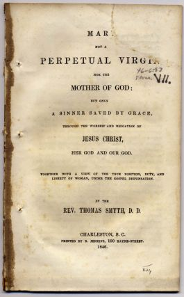 Mar[y] Not a Perpetual Virgin, nor the Mother of God: But Only a Sinner Saved by Grace, through...