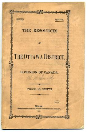 The Resources of the Ottawa District, Dominon of Canada . . . [wrapper title]. Henry Beaumont Small.