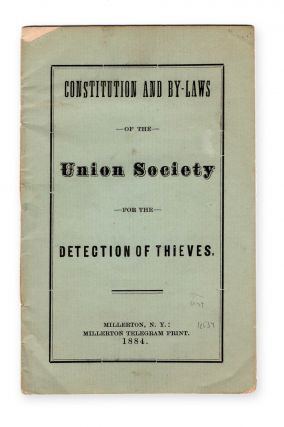 Constitution and By-Laws of the Union Society for the Detection of Thieves. Union Society for the...