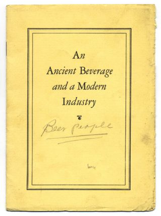 An Ancient Beverage and a Modern Industry. Beer, United Brewers Industrial Foundation