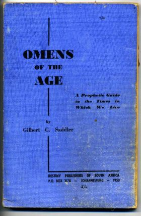 Omens of the Age: A Prohetic Guide to the Times in Which We Live. Gilbert C. Saddler