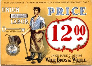 "Window display card for the Buffalo, N. Y. clothier Wile Bros. & Weill, ""Our Guarantee 'A New Garment for Every Unsatisfactory One' Union Label Price . . ."" Union Label, Wile Bros., Weill."