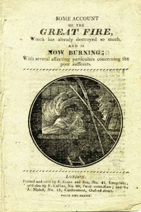 Some Account of the Great Fire, Which has already destroyed so much, and is Now Burning; With Several Affecting Particulars Concerning the Poor Sufferers. Chapbook, Anonymous.