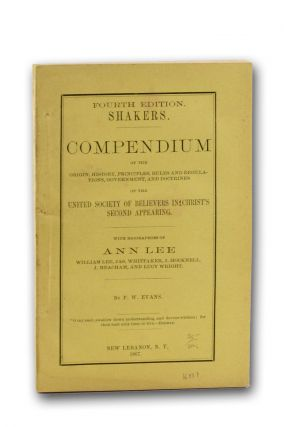 Shakers. Compendium of the Origin, History, Principles, Rules and Regulations, Government, and...