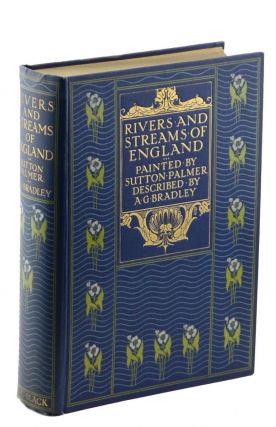 The Rivers and Streams of England Painted by Sutton Palmer, Described by A. G. Bradley. A. G....