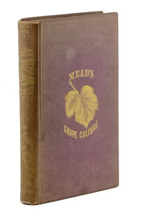An Elementary Treatise on American Grape Culture and Wine Making . . . Illustrated with Nearly...