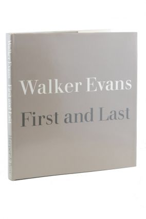 Walker Evans First and Last. Walker Evans