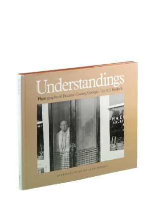Understandings: Photographs of Decatur County, Georgia . . . Introduction by Alex Harris. Paul...