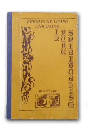 Heights of Living and Dying in Pure Spiritualism. Spiritualism Brut, Daisy Gibson Buettner