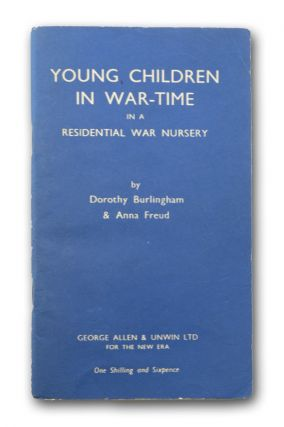 Young Children in War-Time: A Year's Work in a Residential Nursery.
