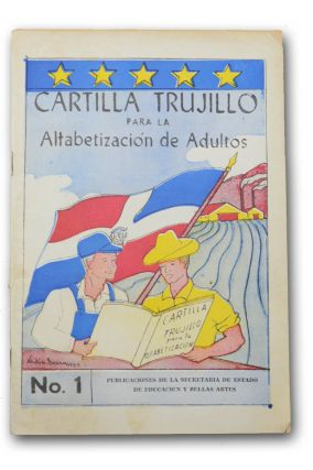 Cartilla Trujillo para la Alfabetizacion de Adultos. No. 1. Dominican Republic, Education, Secretario de Estado de Educacion y. Bella Artes Republica Dominicana.