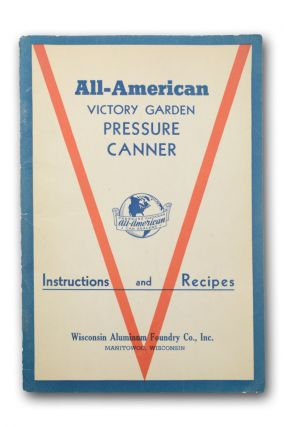Home Canning and Cooking with the No. V-43 All-American Victory Garden Steel Pressure Canner, Manufactured and guaranteed by Wisconsin Aluminum Foundry Co. Food and Drink, Wisconsin Aluminum Foundry Co.