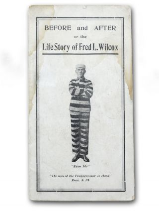 Before and After; or, the Life Story of Fred L. Wilcox [wrapper title]. Conversion, Alcoholism, Convict Narratives, Tramp, Fred L. Wilcox.