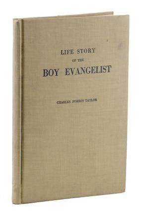 Collection of material relating to the English-born child evangelist-revivalist, Charles Forbes Taylor, including a copy of his Life Story of a Boy Evangelist.