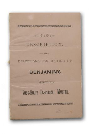 Theory, Description, and Directions for Setting Up Benjamin's Improved Voss-Holtz Electrical Machine [wrapper title].