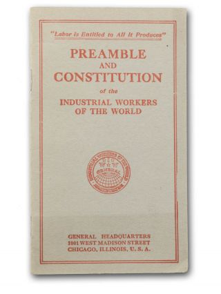 Preamble and Constitution of the Industrial Workers of the World. Industrial Workers of the World