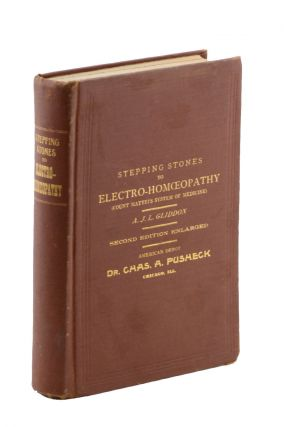 Stepping Stones to Electro-Homoeopathy (Count Mattei's System of Medicine) . . . Second Edition, Considerably Enlarged. [Bound with, as issued:] New Guide to Electro-Homeopathy: American Vade-Mecum . . A. J. L. Gliddon, Aurelius James Louis.