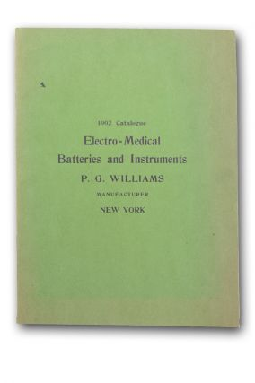 1902 Illustrated Catalogue of Batteries and Electro-Therapeutic Instruments Manufactured by P. G....