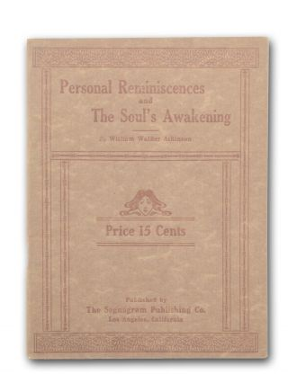 Personal Reminiscences and The Soul's Awakening. New Thought, William Walker Atkinson.