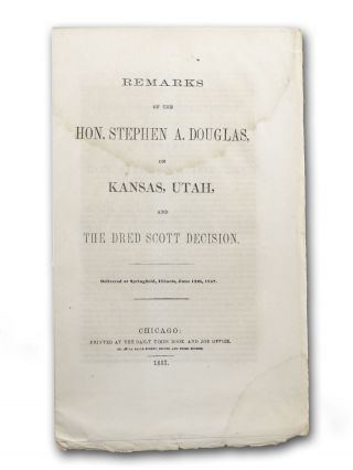 Remarks of the Hon. Stephen A. Douglas on Kansas, Utah, and the Dred Scott Decision. Delivered at...