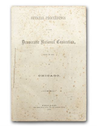 Official Proceedings of the Democratic National Convention, Held in 1864 at Chicago. Chicago,...