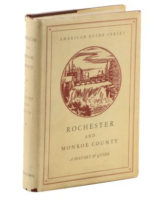 American Guide Series: Rochester and Monroe County. Federal Writers' Project, Works Progress...