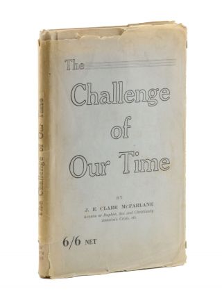 The Challenge of Our Time: A Series of Essays and Addresses. Clare McFarlane, ohn, benezer